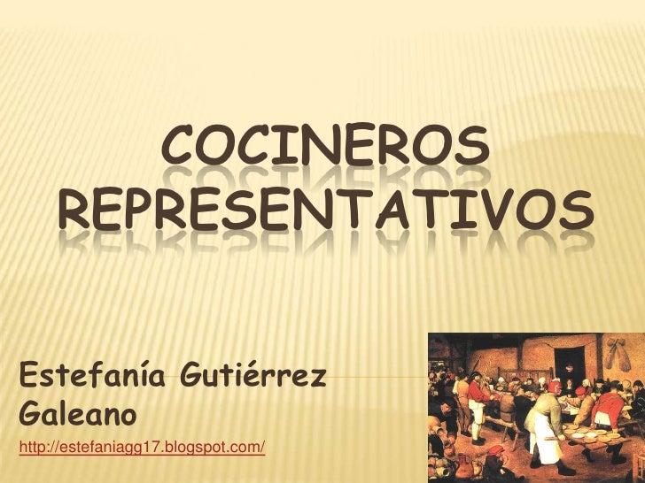 COCINEROS     REPRESENTATIVOSEstefanía GutiérrezGaleanohttp://estefaniagg17.blogspot.com/
