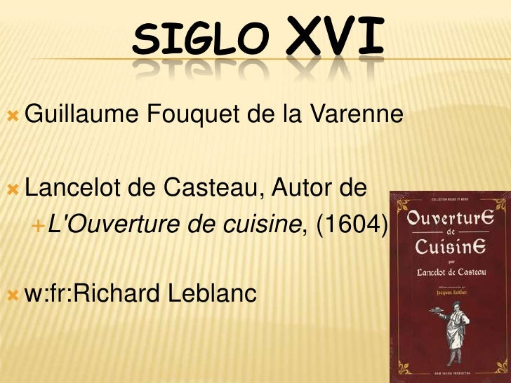 SIGLO XVII   François Pierre de la Varenne, Autor de      Cuisinier françois, (1651)   François Vatel,   Nicolas Fouque...