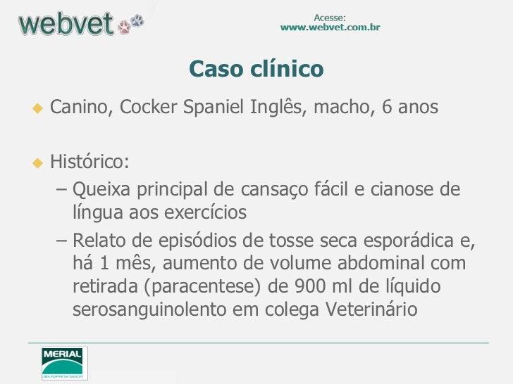 Caso clínico   Canino, Cocker Spaniel Inglês, macho, 6 anos   Histórico:    – Queixa principal de cansaço fácil e cianos...