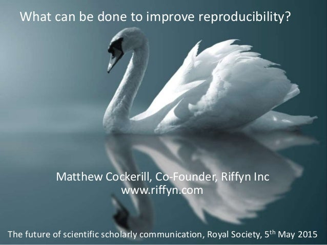 Matthew Cockerill, Co-Founder, Riffyn Inc www.riffyn.com What can be done to improve reproducibility? The future of scient...