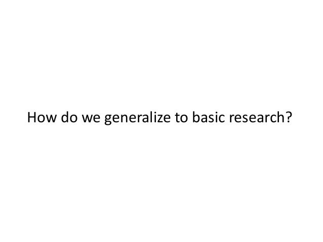 How do we generalize to basic research?