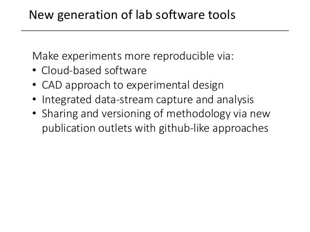 New generation of lab software tools Make experiments more reproducible via: • Cloud-based software • CAD approach to expe...