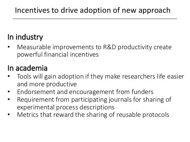 Incentives to drive adoption of new approach In industry • Measurable improvements to R&D productivity create powerful fin...