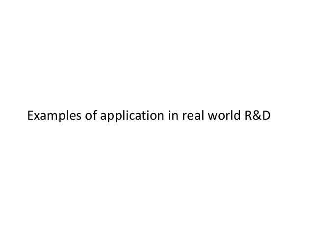 Examples of application in real world R&D