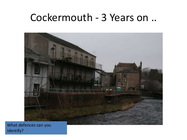 Cockermouth - 3 Years on ..What defences can youidentify?