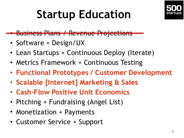Startup Education • Business Plans / Revenue Projections • Software + Design/UX • Lean Startups + Continuous Deploy (Itera...
