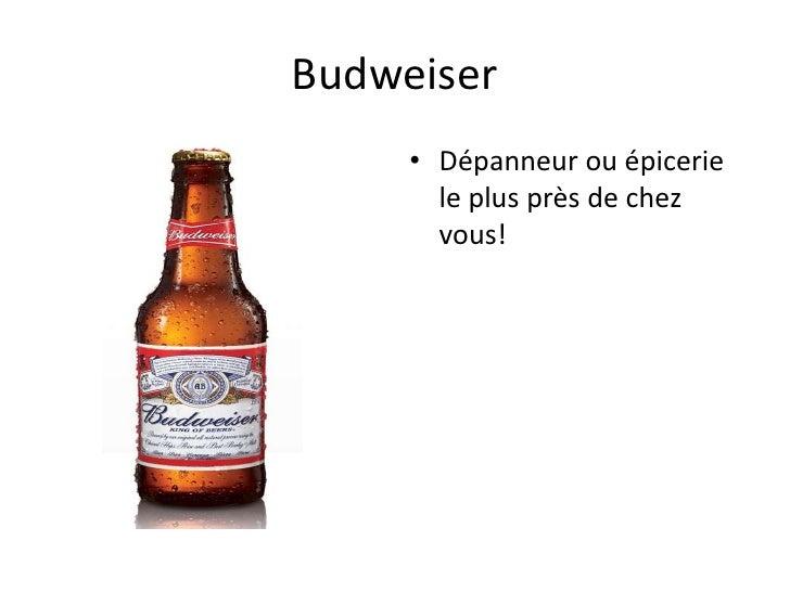 Budweiser     • Dépanneur ou épicerie       le plus près de chez       vous!