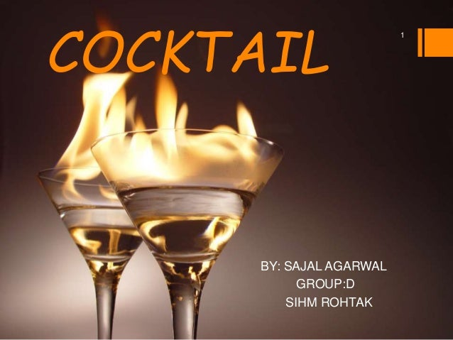 COCKTAIL BY: SAJAL AGARWAL GROUP:D SIHM ROHTAK 1