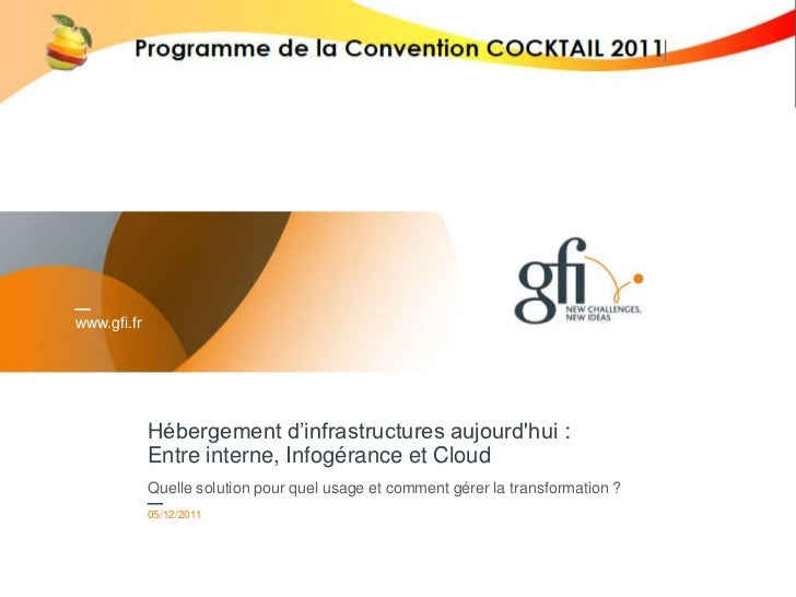 www.gfi.fr             Hébergement d'infrastructures aujourdhui :             Entre interne, Infogérance et Cloud         ...