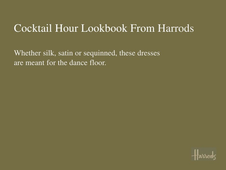Cocktail Hour Lookbook From HarrodsWhether silk, satin or sequinned, these dressesare meant for the dance floor.