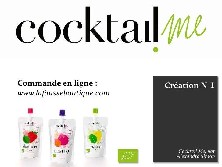 Commande en ligne :        Création N      1www.lafausseboutique.com                             Cocktail Me, par         ...