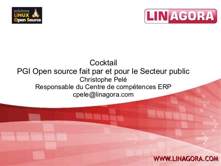 CocktailPGI Open source fait par et pour le Secteur public                  Christophe Pelé     Responsable du Centre de c...