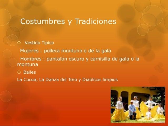 Costumbres y Tradiciones Vestido Típico Mujeres : pollera montuna o de la gala Hombres : pantalón oscuro y camisilla de g...