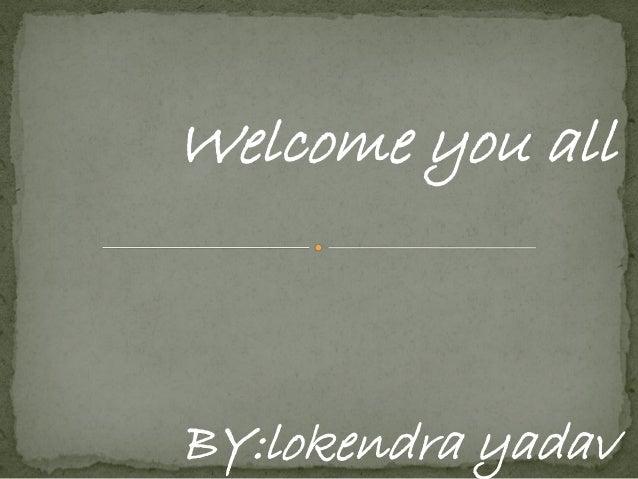 Welcome you allBY:lokendra yadav