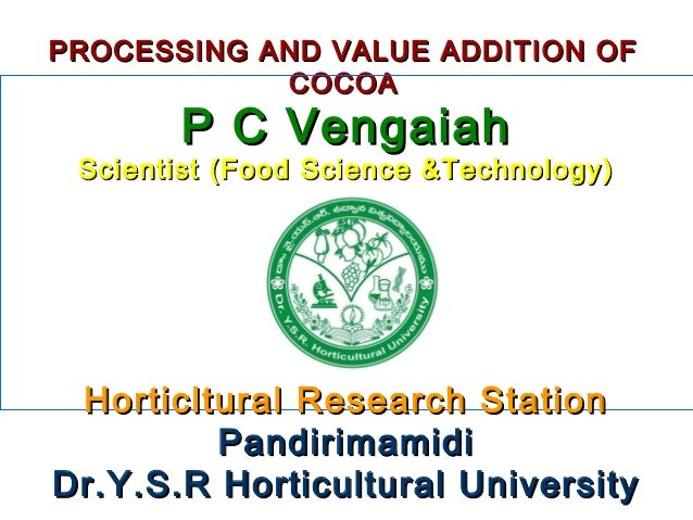 PROCESSING AND VALUE ADDITION OFPROCESSING AND VALUE ADDITION OF COCOACOCOA P C VengaiahP C Vengaiah Scientist (Food Scien...