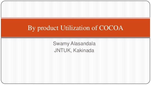 Swamy Alasandala JNTUK, Kakinada By product Utilization of COCOA