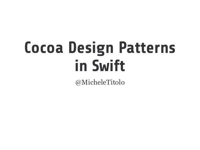 Cocoa Design Patterns  in Swift  @MicheleTitolo