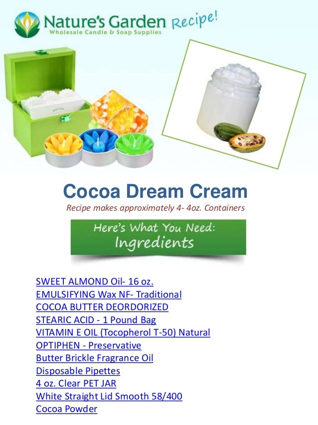 Cocoa Dream Cream      Recipe makes approximately 4- 4oz. ContainersSWEET ALMOND Oil- 16 oz.EMULSIFYING Wax NF- Traditiona...