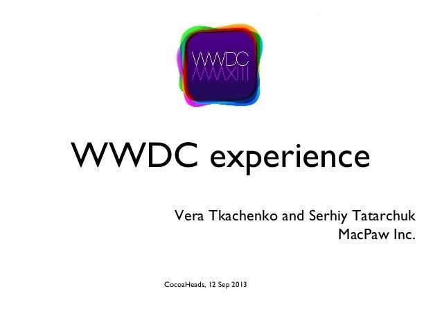 WWDC experience Vera Tkachenko and Serhiy Tatarchuk MacPaw Inc. CocoaHeads, 12 Sep 2013