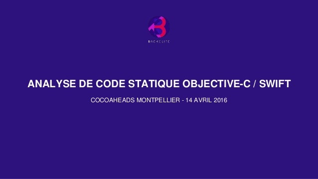 ANALYSE DE CODE STATIQUE OBJECTIVE-C / SWIFT COCOAHEADS MONTPELLIER - 14 AVRIL 2016