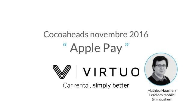"Cocoaheads novembre 2016 ""Apple Pay "" Mathieu Hausherr Lead dev mobile @mhausherr"