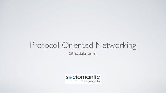 Protocol-Oriented Networking @mostafa_amer