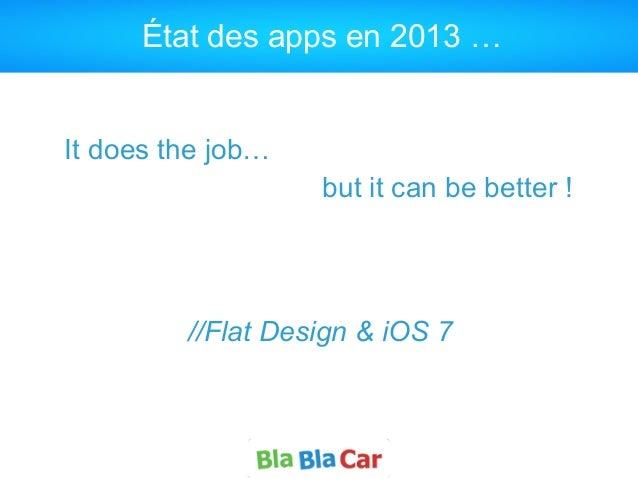 État des apps en 2013 … It does the job… but it can be better ! //Flat Design & iOS 7