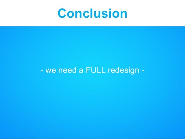 Conclusion - we need a FULL redesign -