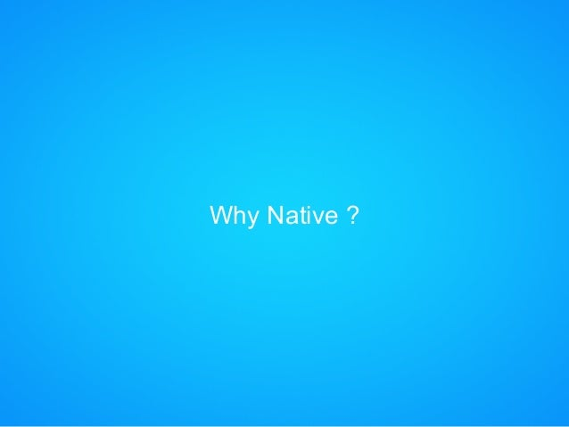 Why Native ?