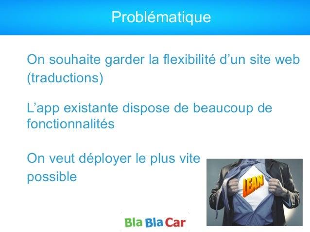 Problématique On souhaite garder la flexibilité d'un site web (traductions) ! L'app existante dispose de beaucoup de fonct...