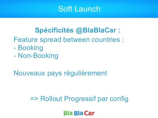 Soft Launch Spécificités @BlaBlaCar : Feature spread between countries :  - Booking - Non-Booking Nouveaux pays réguliè...