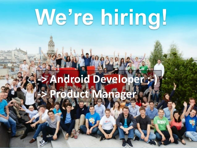 We're hiring! -‐>  Android  Developer  ;-‐)   -‐>  Product  Manager