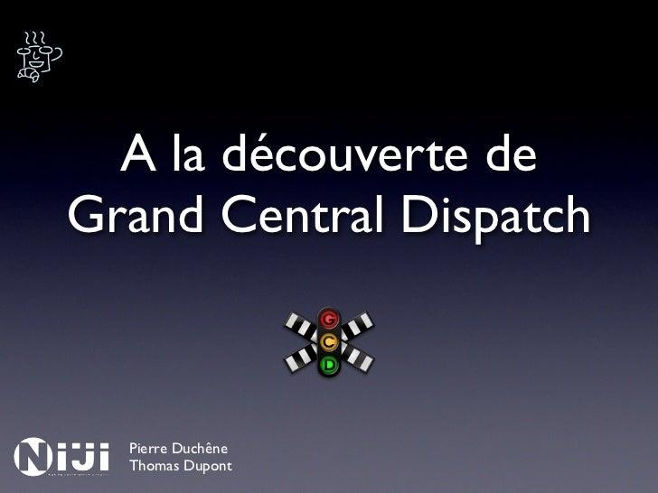 A la découverte deGrand Central Dispatch  Pierre Duchêne  Thomas Dupont