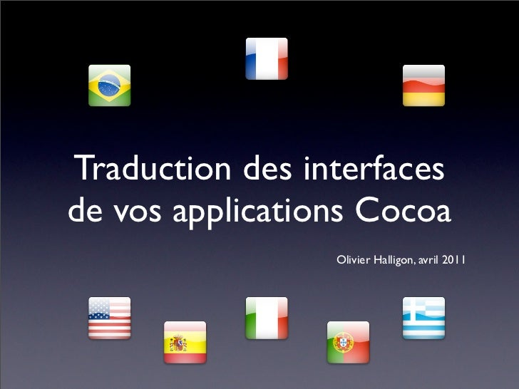 Traduction des interfacesde vos applications Cocoa                 Olivier Halligon, avril 2011