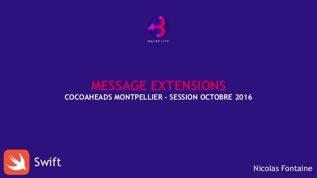 MESSAGE EXTENSIONS COCOAHEADS MONTPELLIER - SESSION OCTOBRE 2016 Swift Nicolas Fontaine