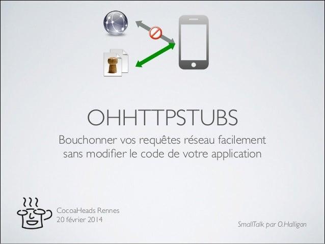 OHHTTPSTUBS Bouchonner vos requêtes réseau facilement! sans modifier le code de votre application  CocoaHeads Rennes! 20 fé...