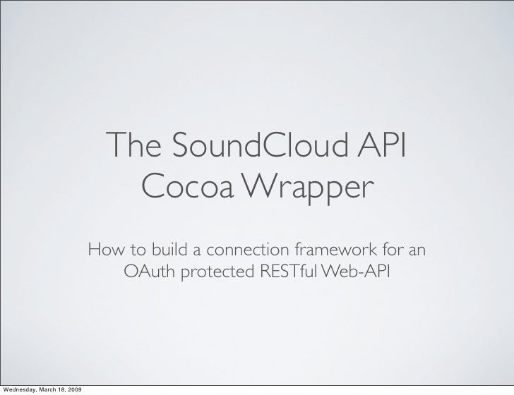 The SoundCloud API                                 Cocoa Wrapper                             How to build a connection fra...