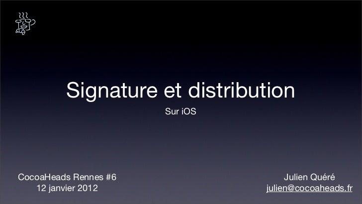 Signature et distribution                       Sur iOSCocoaHeads Rennes #6                  Julien Quéré   12 janvier 201...