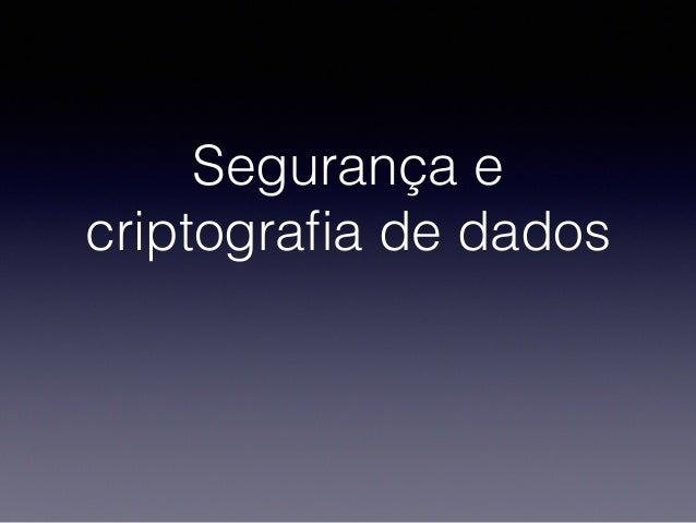 Segurança e criptografia de dados