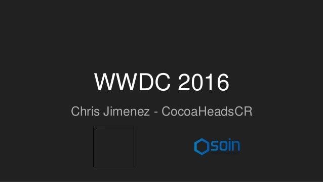 WWDC 2016 Chris Jimenez - CocoaHeadsCR