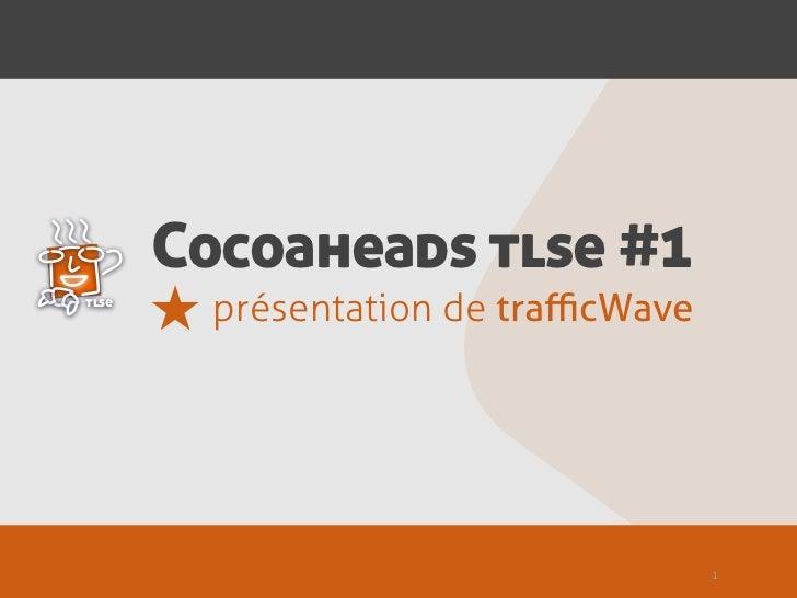 Cocoaheads tlse #1tlse         présentation de trafficWave                                     1