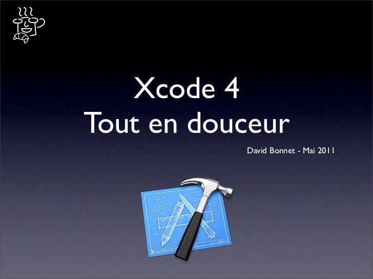 Xcode 4Tout en douceur           David Bonnet - Mai 2011