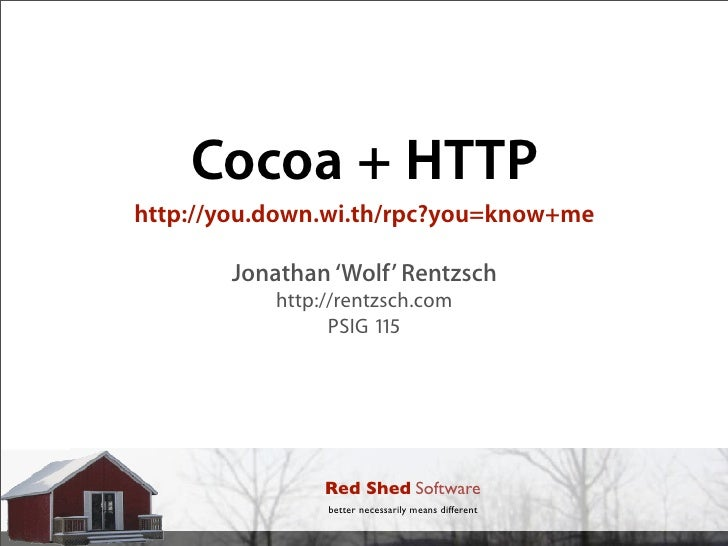 Cocoa + HTTP http://you.down.wi.th/rpc?you=know+me         Jonathan 'Wolf' Rentzsch            http://rentzsch.com        ...
