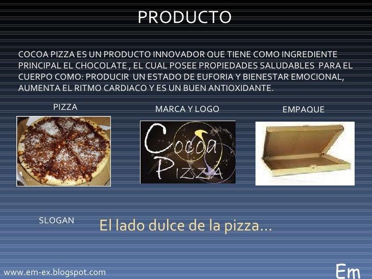 PRODUCTO COCOA PIZZA ES UN PRODUCTO INNOVADOR QUE TIENE COMO INGREDIENTE PRINCIPAL EL CHOCOLATE , EL CUAL POSEE PROPIEDADE...