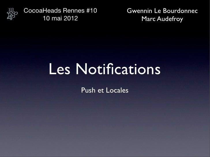 CocoaHeads Rennes #10         Gwennin Le Bourdonnec     10 mai 2012                 Marc Audefroy       Les Notifications  ...