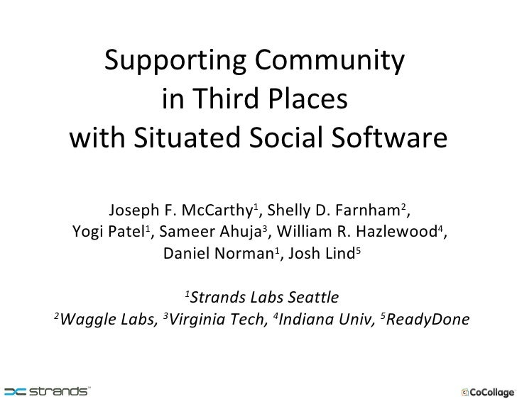 Supporting Community  in Third Places  with Situated Social Software Joseph F. McCarthy 1 , Shelly D. Farnham 2 ,  Yogi Pa...