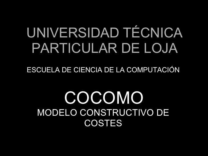 UNIVERSIDAD TÉCNICA PARTICULAR DE LOJA ESCUELA DE CIENCIA DE LA COMPUTACIÓN COCOMO MODELO CONSTRUCTIVO DE COSTES