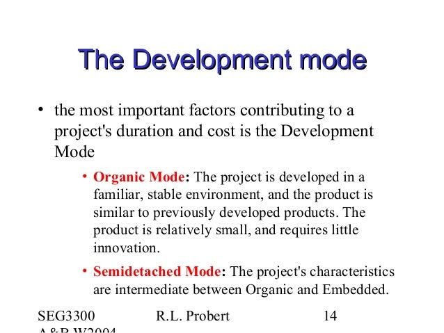 SEG3300 R.L. Probert 14 The Development modeThe Development mode • the most important factors contributing to a project's ...