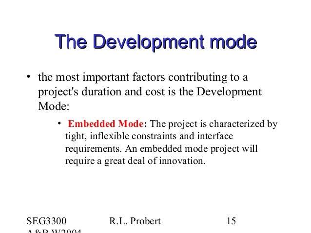 SEG3300 R.L. Probert 15 The Development modeThe Development mode • the most important factors contributing to a project's ...