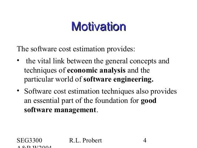 SEG3300 R.L. Probert 4 MotivationMotivation The software cost estimation provides: • the vital link between the general co...